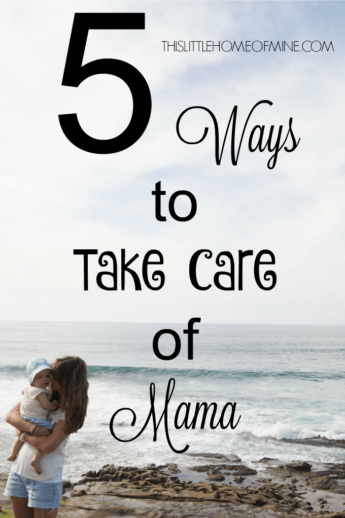 5 Ways to Take Care of Mama